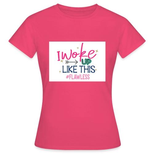 i WOKE UP LIKE THIS - Vrouwen T-shirt