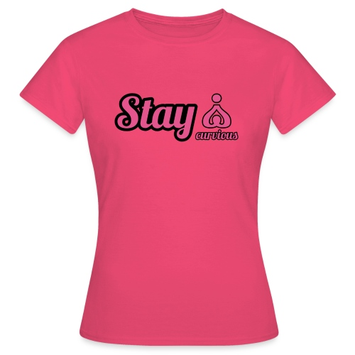 '' STAY CURVIOUS '' - Women's T-Shirt