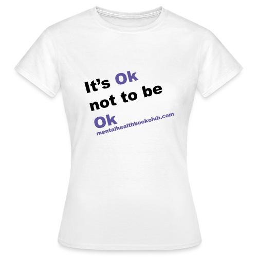 It s okay not to be okay - Women's T-Shirt