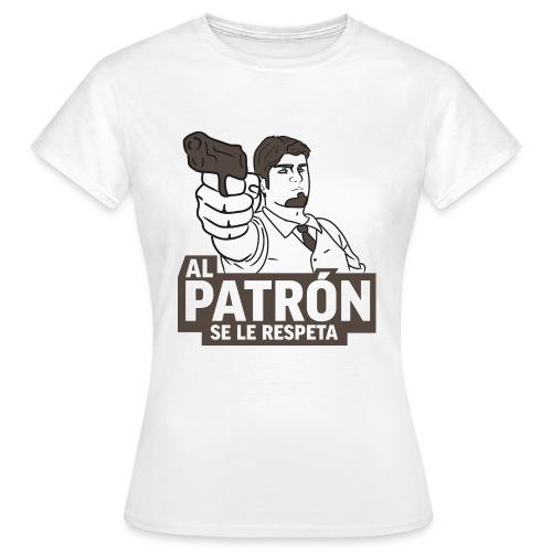 Al patrón se le respeta - Camiseta mujer