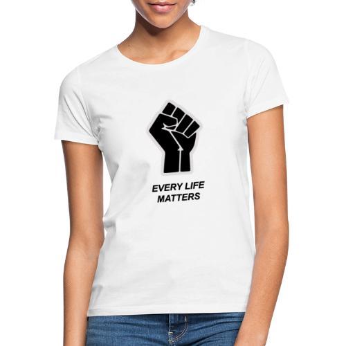 EVERY LIFE MATTERS - Vrouwen T-shirt