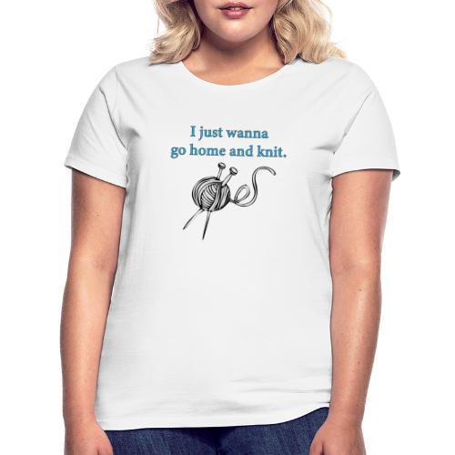 strikking - jeg vil bare dra hjem og strikke - T-skjorte for kvinner