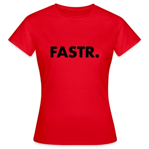 FASTR TEXT ONLY - Vrouwen T-shirt