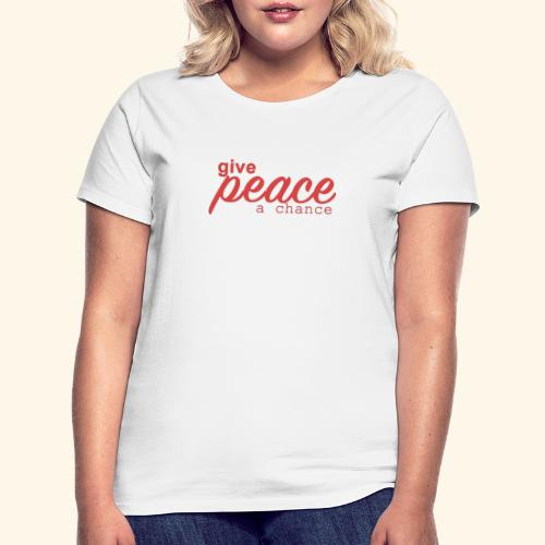 give peace a chance - Dame-T-shirt