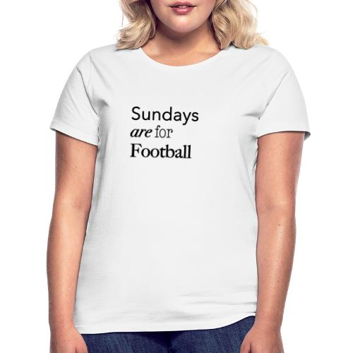 Sundays are for Football - Vrouwen T-shirt