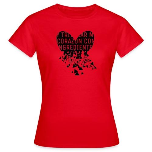 Y triturar mi corazón - Camiseta mujer