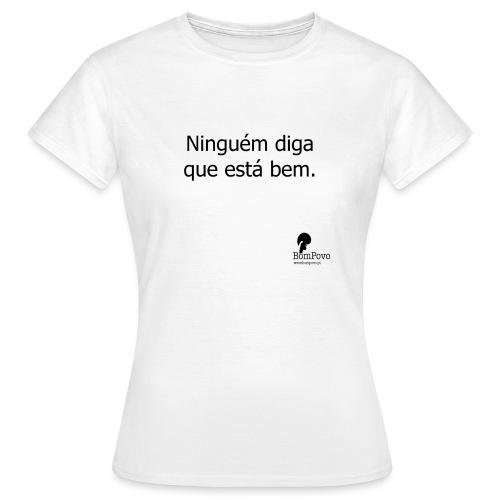ninguemdigaqueestabem - Women's T-Shirt