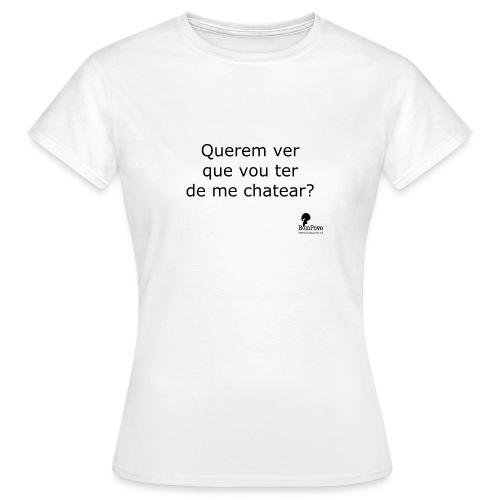 Querem ver que vou ter de me chatear? - Women's T-Shirt