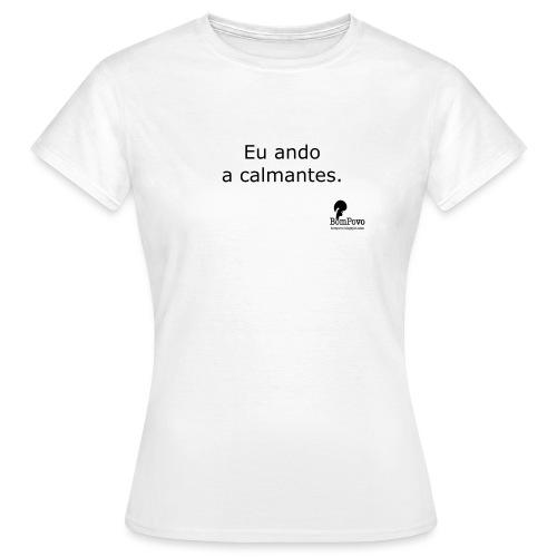 Eu ando a calmantes - Women's T-Shirt