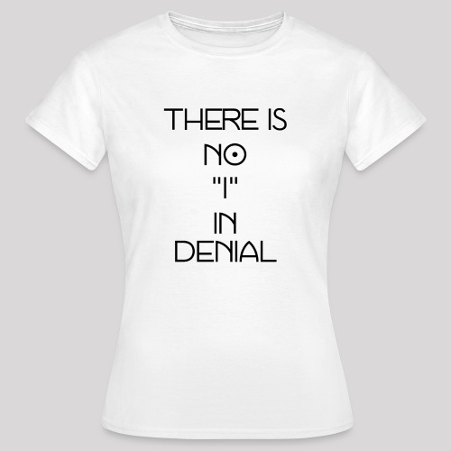 No I in denial - Vrouwen T-shirt