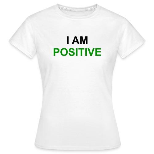 I am positive - Frauen T-Shirt