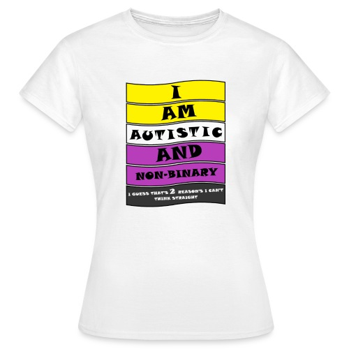Autistic and Non-binary | Funny Quote - Women's T-Shirt