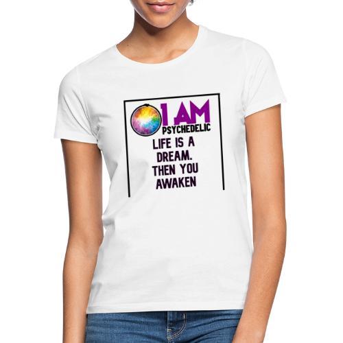 LIFE IS A DREAM THEN YOU AWAKEN - Vrouwen T-shirt