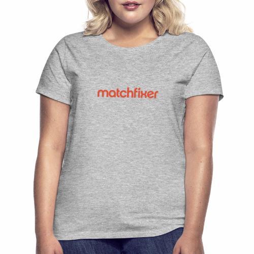 matchfixer - Vrouwen T-shirt