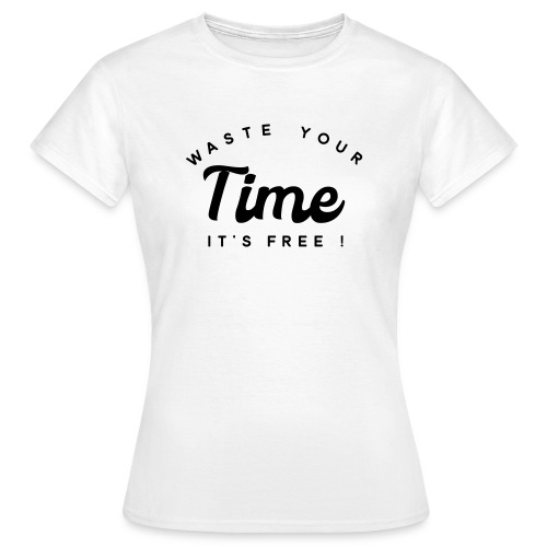Waste your time it's free - Women's T-Shirt