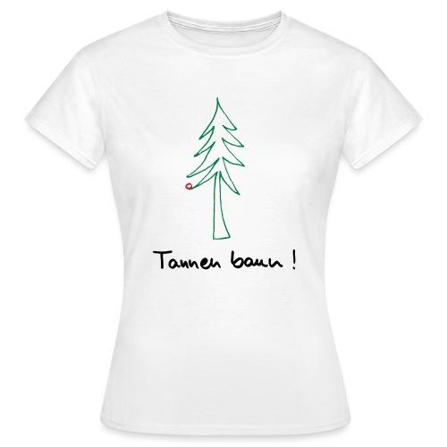 Tannen baun ! - Frauen T-Shirt