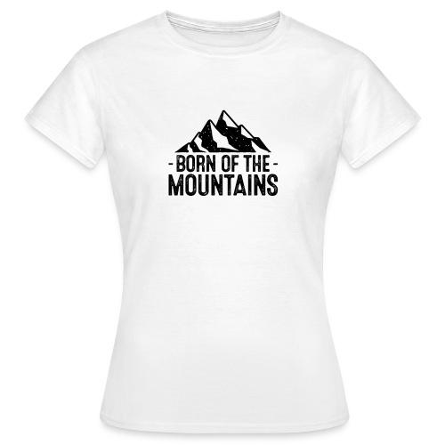 Born of the mountains - Frauen T-Shirt