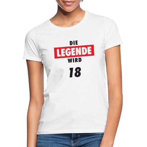 Die Legende wird 18 - Frauen T-Shirt