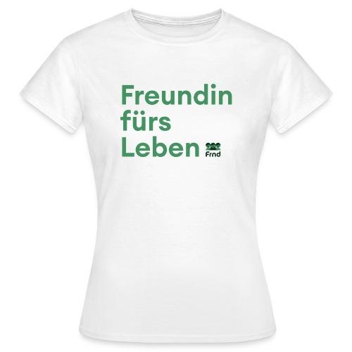Freundin fürs Leben - Frauen T-Shirt