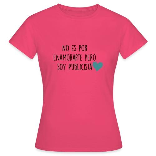 No es por enamorarte pero soy publicista - Camiseta mujer
