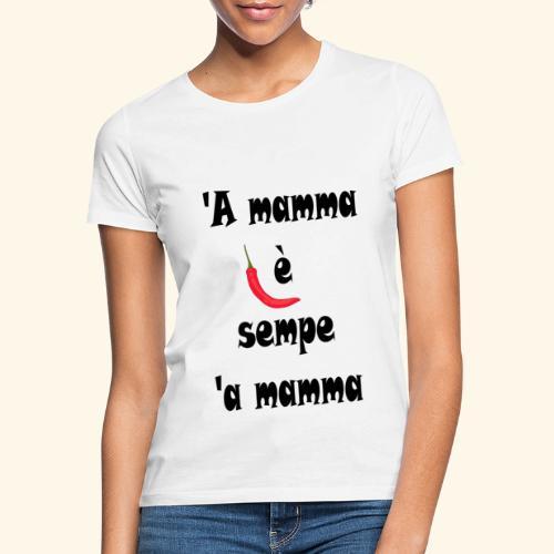 A mamma è sempe a mamma - Maglietta da donna