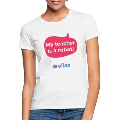 My teacher is a robot - Naisten t-paita