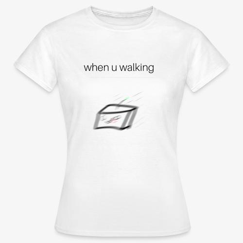 when you walking meme - T-shirt Femme