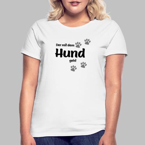 Der mit dem Hund geht - Black Edition - Frauen T-Shirt
