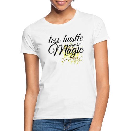 Less Hustle more Magic - Frauen T-Shirt