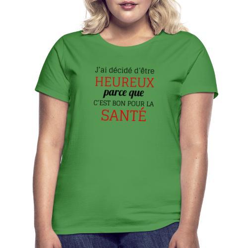 J'ai décidé d'être heureux - T-shirt Femme