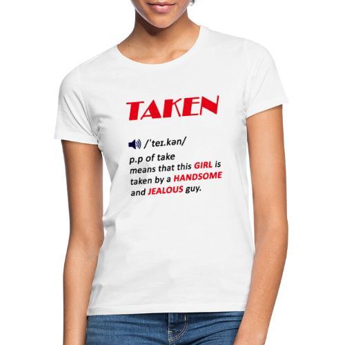 taken girl, valentines day gift for girls - Women's T-Shirt