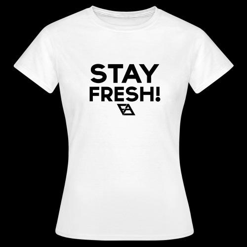STAY FRESH! T-paita - Naisten t-paita