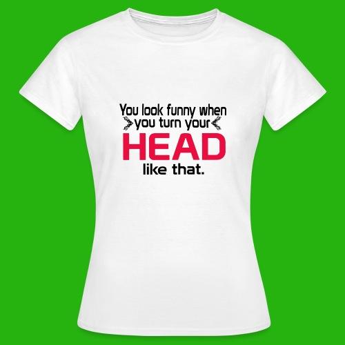 You look funny shirt - Women's T-Shirt