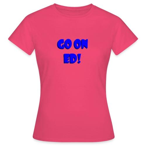 Go on Ed - Women's T-Shirt
