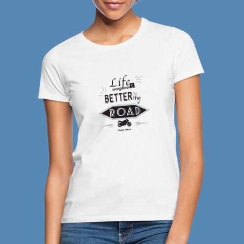 Moto - Life is better on the road - T-shirt Femme