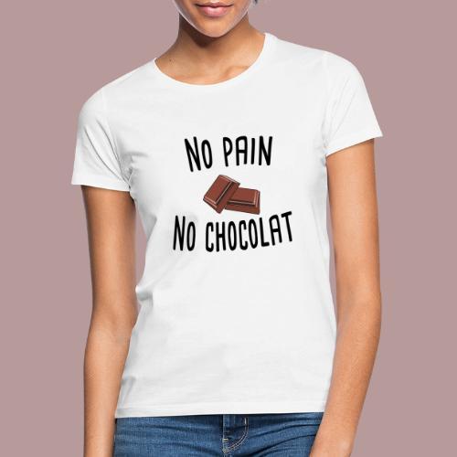 No pain no chocolat citation drôle - T-shirt Femme
