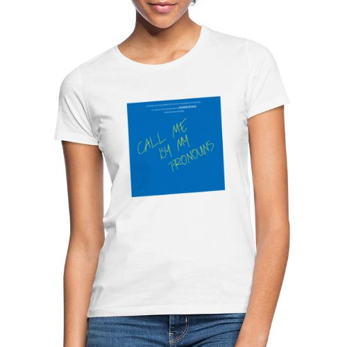Call me by my pronouns - Frauen T-Shirt