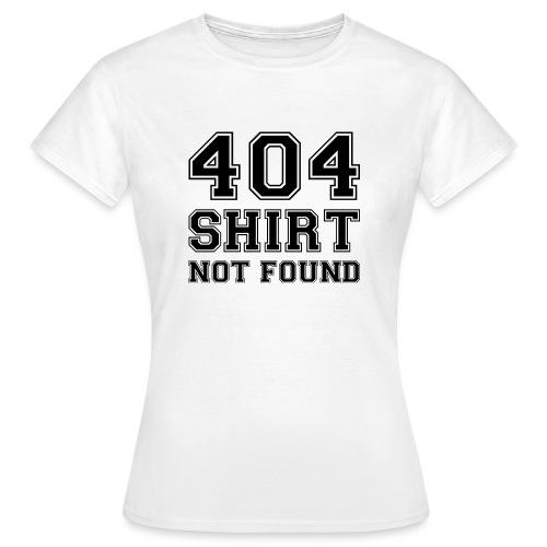 404 shirt not found - Vrouwen T-shirt
