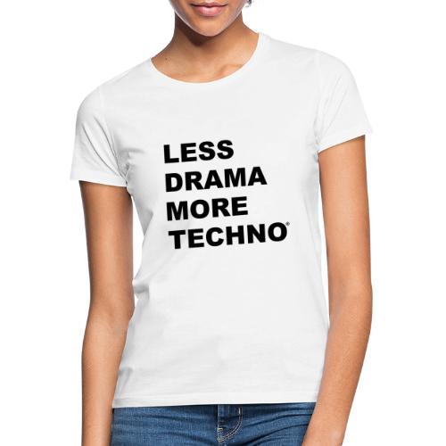 Less Drama More Techno - T-shirt Femme