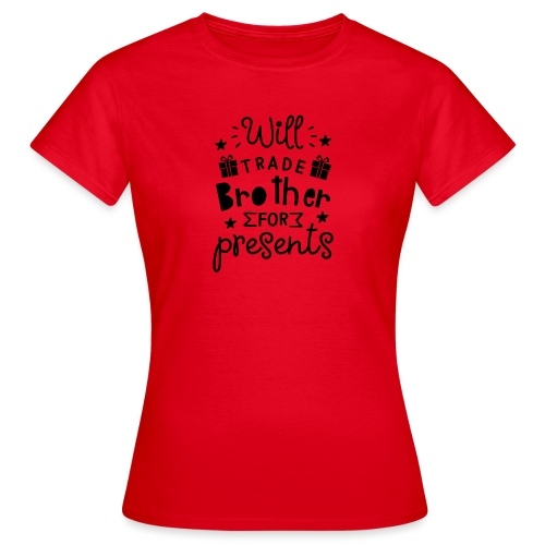 Will trade brother for presents - Women's T-Shirt