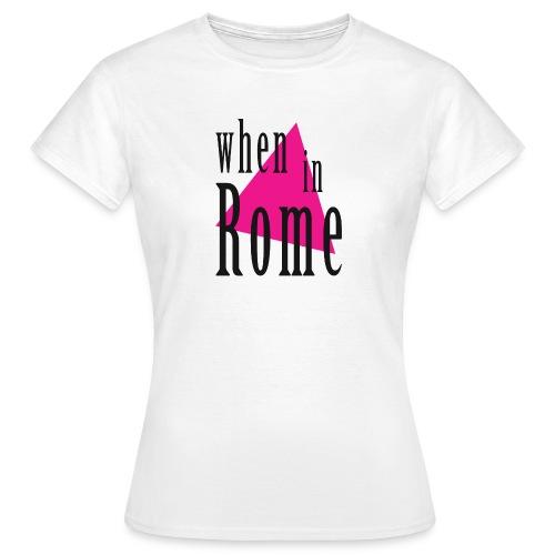 When in Rome.. - Women's T-Shirt