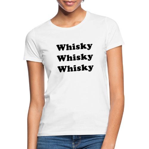 Whiskey whiskey whiskey - Women's T-Shirt