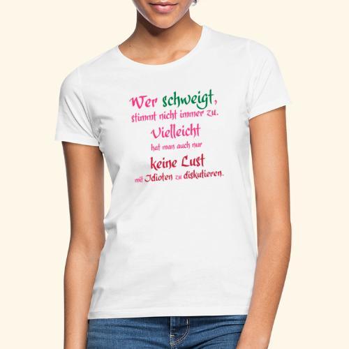 Wer Schweigt - Frauen T-Shirt