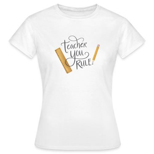Teacher you rule - T-shirt dam