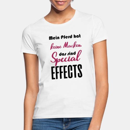Mein Pferd hat keine Macken, das sind Special Effe - Frauen T-Shirt