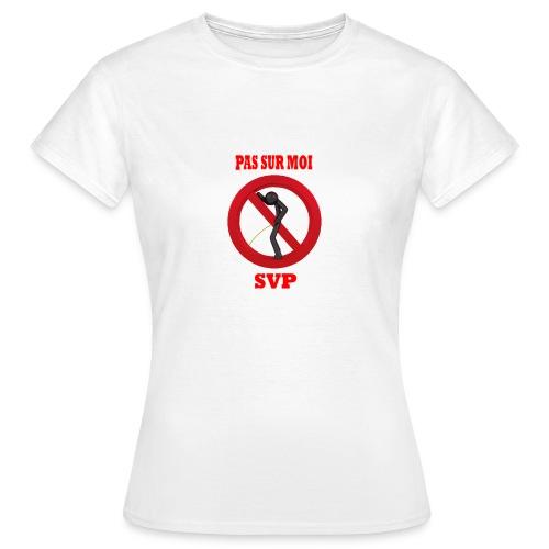 Pas sur moi ! - T-shirt Femme