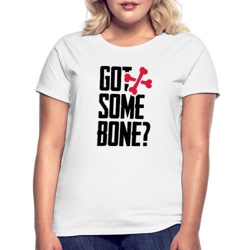 Got some bone? - Naisten t-paita