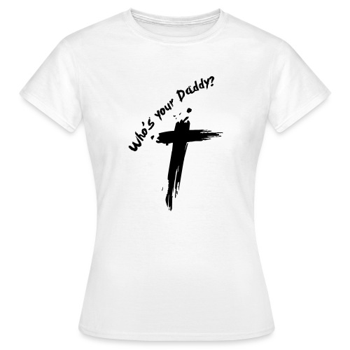 whos-your-daddy2 - Vrouwen T-shirt