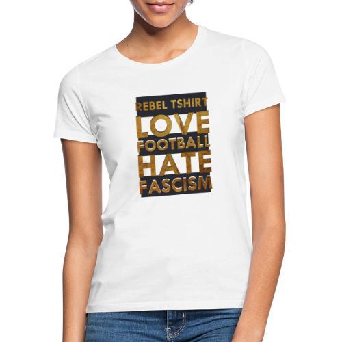 LOVE FOOTBALL HATE FASCISM - Camiseta mujer