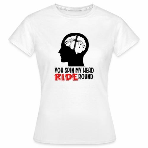 You spin my Head RIDE Round schwarz - ParkTube - Frauen T-Shirt